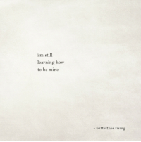 be mine: i'm still  learning how  to be mine  - butterflies rising