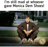 Memes, Shoes, and Mad: I'm still mad at whoever  gave Monica Dem Shoes!  IC:@80sBaby 90sKid