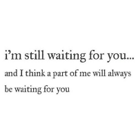 Http, Waiting..., and Net: i'm still waiting for you..  and I think a part of me will always  be waiting for you http://iglovequotes.net/
