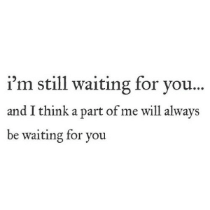 https://iglovequotes.net/: i'm still waiting for you...  and I think a part of me will always  be waiting for you https://iglovequotes.net/