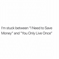 "Memes, Money, and Live: I'm stuck between ""I Need to Save  Money"" and ""You Only Live Once"" 📠"