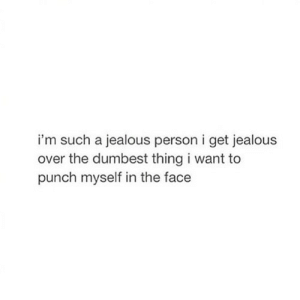 Jealous, Net, and Face: i'm such a jealous person i get jealous  over the dumbest thing i want to  punch myself in the face https://iglovequotes.net/