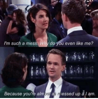 Find your Barney. #HIMYM https://t.co/f0SHo9W9ko: I'm such a mess. Why do you even like me?  Because you're almost as messed up a I am Find your Barney. #HIMYM https://t.co/f0SHo9W9ko