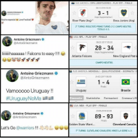 Who will Antoine Griezmann's next victim be? 🤔😂 https://t.co/PpjEJhw9gq: iM SUD AMERICA. COPA LIBERTADORES-PLAY OFF-FINALE  09.12.2018 20:30  3-1  Antoine Griezmann o  CABJ  Dopo Supplementari  Noche especial, Love Football ψ  聖  River Plate (Arg)*  Boca Juniors (Arg)  20 TURNO. RISULTATO PRIMO TURNO: 2-2. CAMPO NEUTRO.  TOTALE: 5-3.  USA: NFL-PLAY OFF-FINALE  Antoine Griezmann  @AntoGriezmann  06.02.2017 00:30  28 34  Dopo Supplementari  lililihaaaaaa! Falcons to easy!  Atlanta Falcons  New England Patri  CAMPO NEUTRO  SUD AMERICA: MONDIALI-QUALIFICAZIONE GIORNATA 13  Antoine Griezmann  @AntoGriezmann  24.03.2017 00:00  1-4  Finale  Vamooooo Uruguay!!  #UruguayNoMa婆婆  Uruguay  Brasile  Riassunto  Statistiche Formazioni Cronaca LIV  USA: NBA-PLAY OFF-FINALE  20.06.2016 02:00  Antoine Griezmann .  @AntoGriezmann  89 93  Finale  Golden State Warri...  Cleveland Cavalie  Let's Go @warriors!!!  Jeむし eeeee  7° TURNO. CLEVELAND CAVALIERS VINCE LA SERIE 4-3. Who will Antoine Griezmann's next victim be? 🤔😂 https://t.co/PpjEJhw9gq