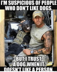America, Dogs, and Feminism: I'M SUSPICIOUS OF PEOPLE  WHO DONT LIKE DOGS  BUTITRUST  DMESNTLIKE A PERSON 🙏🐕 @guns_are_fun_💐 - Follow my backup - 🇺🇸 @rwqalice🇺🇸 ✨Tags your friends ✨ - - ❤️🇺🇸🙏🏻 politicians racist gop conservative republican liberal democrat libertarian Trump christian feminism atheism Sanders Clinton America patriot muslim bible religion quran lgbt government BLM abortion traditional capitalism makeamericagreatagain maga president
