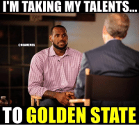 Nba, Golden State, and States: I'M TAKING MY TALENTS  @NBAMEMES  TO GOLDEN STATE LeBron James be like...