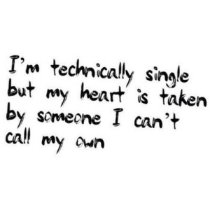 https://iglovequotes.net/: I'm technically single  but  heart is taken  my  by  someone I can't  cl!  my Own https://iglovequotes.net/
