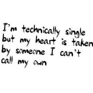 cal: I'm technicaly single  but my heart is taker  by somecne I can't  cal! my awn
