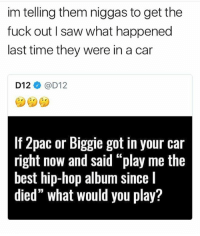 "Memes, Saw, and Best: im telling them niggas to get the  fuck out I saw what happened  last time they were in a car  D12ネ@D12  If 2pac or Biggie got in your car  right now and said ""play me the  best hip-hop album since I  died"" what would you play? IT'S EVERYDAY BRO 👊💯 @savagememesss"