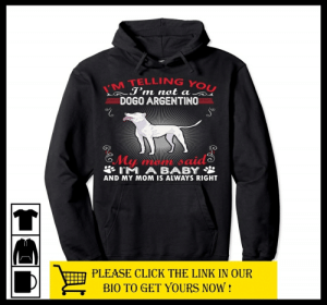 Click, Link, and Mom: I'M TELLING YOU  J'm nat a  DOGO ARGENTINO  EMy  IM A BABY  aid  AND MY MOM IS ALWAYS RIGHT  PLEASE CLICK THE LINK IN OUR  BIO TO GET YOURS NOW! I'm having an identity crisis