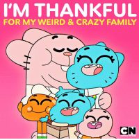 Tag someone you're thankful for 💖 thanksgiving familygoals gumball: I'M THANKFUL  FOR MY WEIRD & CRAZY FAMILY  CN  RTOON NETWORK Tag someone you're thankful for 💖 thanksgiving familygoals gumball