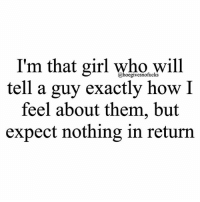 Will flat out tell him he's beautiful inside and out ☺️ just who I am: I'm that girl who will  tell a guy exactly how I  feel about them, but  expect nothing in return Will flat out tell him he's beautiful inside and out ☺️ just who I am