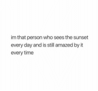 Sunset, Time, and Who: im that person who sees the sunset  every day and is still amazed by it  every time