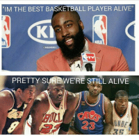 """IM THE BEST BASKETBALL PLAYER ALIVE""  @NBAMEMES  PRETTY SURBWERE STILL ALIVE  23 😂😂😂"
