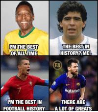 Football, Memes, and Soccer: IM THE| BEST  OFALL TIME  THE BESTIN  HISTORY?ME!  FS  Rakuten  IM THE BEST IN  FOOTBALL HISTORYA LOT OF GREATS  THERE ARE Who's the GOAT❓ 🐐🤔 football soccer championsleague ucl memes memesdaily @footy.stars