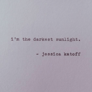 sunlight: i'm the darkest sunlight.  - jessica kato ff