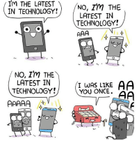 Im THE LATEST  No, Im THE  IN TECHNOLOGY!  LATEST IN  TECHNOLOGY!  O O  NO, Im THE  I WAS LIKE AA  LATEST IN  TECHNOLOGY YOU ONCE. technology is bae