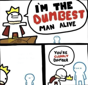 Alive, Man, and Speak: IM THE  OUMBEST  MAN ALIVE  Υou'RE  CLEARLY  DunBER Oof ouch owie my inability to speak