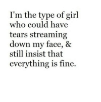 http://iglovequotes.net/: I'm the type of girl  who could have  tears streaming  down my face, &  still insist that  everything is fine http://iglovequotes.net/