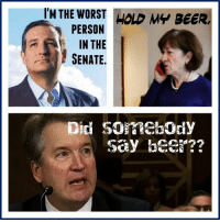 IM THE WORST HOLD MY BEER  PERSON  IN THE  SENATE.  say bee? Via Memes by Suzi