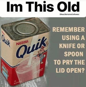 If you know, you know...: Im This Old  eRealEstateIsPower  Test  REMEMBER  Quik  USING A  Nestle  KNIFE OR  Quik  SPOON  TO PRY THE  LID OPEN?  NET WT If you know, you know...