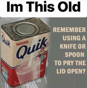My mom only bought Choco Milk and Cal C Tose not nesquik: Im This Old  REMEMBER  Quik  USING A  Nestle  KNIFE OR  Quik  SPOON  TO PRY THE  LID OPEN?  rry  NET T My mom only bought Choco Milk and Cal C Tose not nesquik