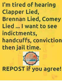Jail, Memes, and Spirit: I'm tired of hearing  Clapper Lied,  Brennan Lied, Comey  Lied... I want to see  indictments,  handcuffs, conviction  then jail time.  THE  SPIRIT  UNLEASHED  REPOST if you agree!