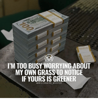Memes, Work, and Affect: IM TOO BUSY WORRYING ABOUT  MY OWN GRASS TO NOTICE  IF YOURS IS GREENER  @MILLIONAIRE MENTOR I know a lot of people that are always preoccupied with what those around them are doing and what those around them are saying and because of this, they can't seem to get ahead with their lives. They get so stressed about everything that happens around them, about those situations and people that have nothing to do with them, those situations and behaviors that don't even affect them. Why in the world would you care what others are doing with their lives, why in the world would you stress about their actions and behaviors? Let them live their lives the way they know, the way they think is best for them. If you keep on worrying about others, if you are always looking to see what they are doing, you will have no time to work on yourself. You will have no time to improve and grow. START focusing on your own sh*t and get ahead! Do your thing and succeed!💰 - Drop a comment below! - busy worry success millionairementor