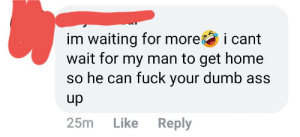 Angry girl on Facebook is stereotype: im waiting for more  wait for my man to get home  so he can fuck your dumb ass  i cant  dn  Like  25m  Reply Angry girl on Facebook is stereotype