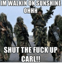 . ✅ Double tap the pic ✅ Tag your friends ✅ Check link in my bio for badass stuff - usarmy 2ndamendment soldier navyseals gun flag army operator troops tactical armedforces weapon patriot marine usmc veteran veterans usa america merica american coastguard airman usnavy militarylife military airforce tacticalgunners: IM WALKIN ON SUNSHINE  OHHH  SHUT THE FUCK UP  CARL! . ✅ Double tap the pic ✅ Tag your friends ✅ Check link in my bio for badass stuff - usarmy 2ndamendment soldier navyseals gun flag army operator troops tactical armedforces weapon patriot marine usmc veteran veterans usa america merica american coastguard airman usnavy militarylife military airforce tacticalgunners