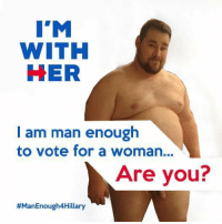 "RT @realHusbando: You better believe I'm ManEnough4Hillary: I""M  WITH  HER  I am man enough  to vote for a woman...  Are you?  RT @realHusbando: You better believe I'm ManEnough4Hillary"