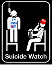 HILL SHILLS ON SUICIDE WATCH: I'M  WITH  HER  Suicide Watch HILL SHILLS ON SUICIDE WATCH