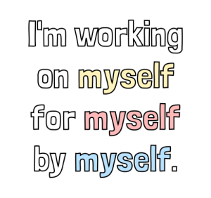 Target, Tumblr, and Blog: I'm working  on myself  for myself  by myself. cwote:  do more for yourself :))