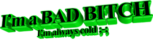 animatedtext:requested by  deaconmcsexypants  : Ima BAD BITCH  Iimalyays cold animatedtext:requested by  deaconmcsexypants