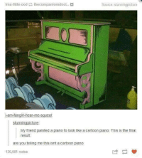Littled: ima little ood the  ecompanionsdoct.  Source stunning picture  am-fangirl-hear-me-sguea  stunnin  cture  My friend painted a piano to look lke a cartoon piano. This is the final  result.  are you telling me this isnt a cartoon piano  136,001 notes
