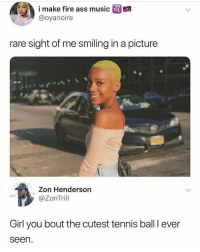 Savage 💀: @ imaanfire ass musico  @oyanoire  rare sight of me smiling in a picture  Zon Henderson  @ZonTril  Girl you bout the cutest tennis ball I ever  seen Savage 💀