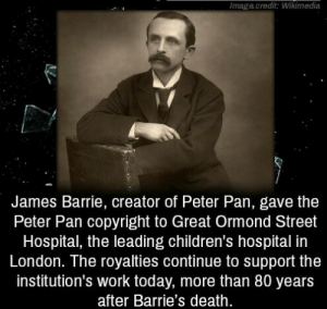 This was his happy thought.: Imagacredit: Wikimedia  James Barrie, creator of Peter Pan, gave the  Peter Pan copyright to Great Ormond Street  Hospital, the leading children's hospital in  London. The royalties continue to support the  institution's work today, more than 80 years  after Barrie's death. This was his happy thought.