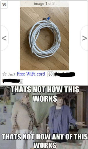 Wires wireless: image 1 of 2  SO  * Jan 3 Free WiFi cord $0  THATS NOT HOW THIS  WORKS  THATS NOT HOW ANY OF THIS  WORKS Wires wireless