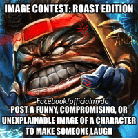 IMAGE CONTEST: ROAST EDITION  Facebook/officialmydc  POST A FUNNY COMPROMISING, OR  UNEXPLAINABLEIMAGE OF A CHARACTER  TO MAKE SOMEONE LAUGH Image contest Funniest most unexplainable and controversial images.  #MVDC