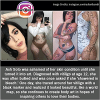 Beautiful 😯 did you know fact point , education amazing dyk unknown facts daily facts💯 didyouknow follow follow4follow earth science commonsense f4f factpoint instafact awesome world worldfacts like like4ike tag friends Don't forget to tag your friends 👍: Image Credits: instagram.com/radiantbambi  Factpoint  Ash Soto was ashamed of her skin condition until she  turned it into art. Diagnosed with vitiligo at age 12, she  was often bullied and was once asked if she 'showered in  bleach.' One day, she traced around her vitiligo with a  black marker and realized it looked beautiful, like a world  map, so she continues to create body art in hopes of  inspiring others to love their bodies. Beautiful 😯 did you know fact point , education amazing dyk unknown facts daily facts💯 didyouknow follow follow4follow earth science commonsense f4f factpoint instafact awesome world worldfacts like like4ike tag friends Don't forget to tag your friends 👍