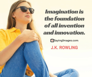 30 J.K. Rowling Quotes on Living, Dreaming, and Turning On the Light #sayingimages #jkrowlingquotes #jkrowlingquote #jkrowling #harrypotter: Imagination is  the foundation  of all invention  and innovation.  SayingImages.com  J.K. ROWLING 30 J.K. Rowling Quotes on Living, Dreaming, and Turning On the Light #sayingimages #jkrowlingquotes #jkrowlingquote #jkrowling #harrypotter