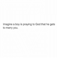 feels good to fall in love and catch the same vibe from your partner😍😍😍💕😩💦💯: Imagine a boy is praying to God that he gets  to marry you. feels good to fall in love and catch the same vibe from your partner😍😍😍💕😩💦💯