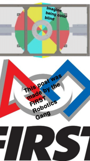 This isn't very gracious or professional: Imagine  being color  blind  This post was  made by the  FIRST  Robotics  Gang  FIRS This isn't very gracious or professional