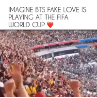Fake, Fifa, and Love: IMAGINE BTS FAKE LOVE IS  PLAYING AT THE FIFA  WORLD CUP THIS GAME THE CHILLS. THE FAN CHANT HEARD ALL AROUND THE WORLD