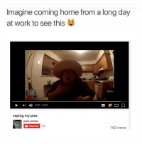 Work, Home, and Coming Home: Imagine coming home from a long day  at work to see this  9:37/12:51  vaping my piss  jason coomer  Subscribe  159  162 views https://t.co/I3Rcg7dP3j