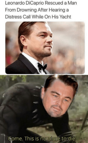 Imagine drowning in the middle of the ocean, losing hope of survival, and all of a sudden Leonardo DiCaprio shows up from nowhere to rescue you: Imagine drowning in the middle of the ocean, losing hope of survival, and all of a sudden Leonardo DiCaprio shows up from nowhere to rescue you