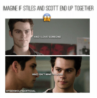 Love, Memes, and 🤖: IMAGINE F STILES AND SCOTTENDUP TOGETHER  AND I LOVE SOMEONE  WHO ISN'T MINE TO LOVE  @TEENWOLFIGOFFICIAL 😂 any sciles shippers ? 😍