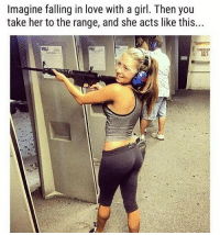 Love, Memes, and Girl: Imagine falling in love with a girl. Then you  take her to the range, and she acts like this...  EMERGEN  EXIT  ONLY 💔💔💔