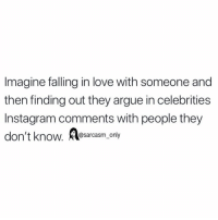 Arguing, Funny, and Instagram: Imagine falling in love with someone and  then finding out they argue in celebrities  Instagram comments with people they  don't know. osarcasm, only SarcasmOnly