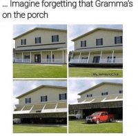 Memes, 🤖, and Imagine: Imagine forgetting tnat Grammas  on the porch  My namesnotanck Hold on granny! 😂